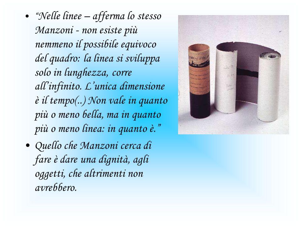 Nelle linee – afferma lo stesso Manzoni - non esiste più nemmeno il possibile equivoco del quadro: la linea si sviluppa solo in lunghezza, corre allinfinito.