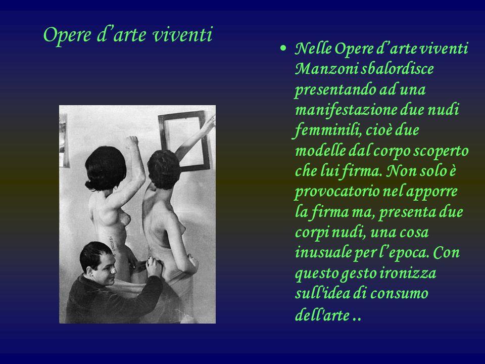 Opere darte viventi Nelle Opere darte viventi Manzoni sbalordisce presentando ad una manifestazione due nudi femminili, cioè due modelle dal corpo scoperto che lui firma.