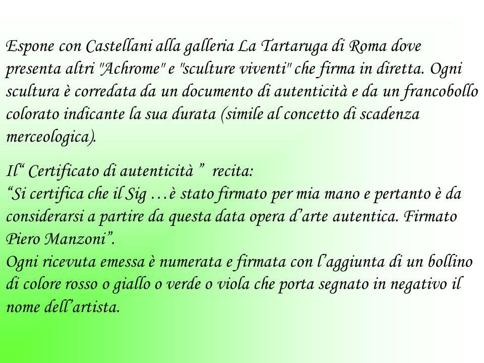Espone con Castellani alla galleria La Tartaruga di Roma dove presenta altri Achrome e sculture viventi che firma in diretta.