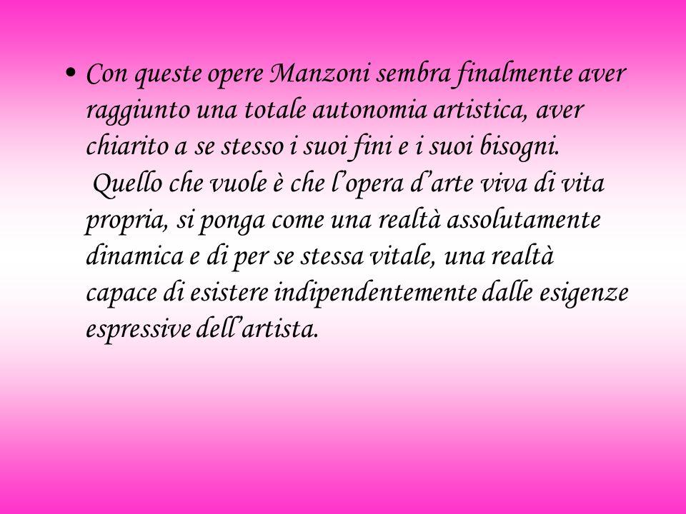 Con queste opere Manzoni sembra finalmente aver raggiunto una totale autonomia artistica, aver chiarito a se stesso i suoi fini e i suoi bisogni.