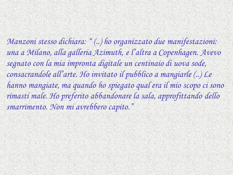 Manzoni stesso dichiara: (..) ho organizzato due manifestazioni: una a Milano, alla galleria Azimuth, e laltra a Copenhagen.