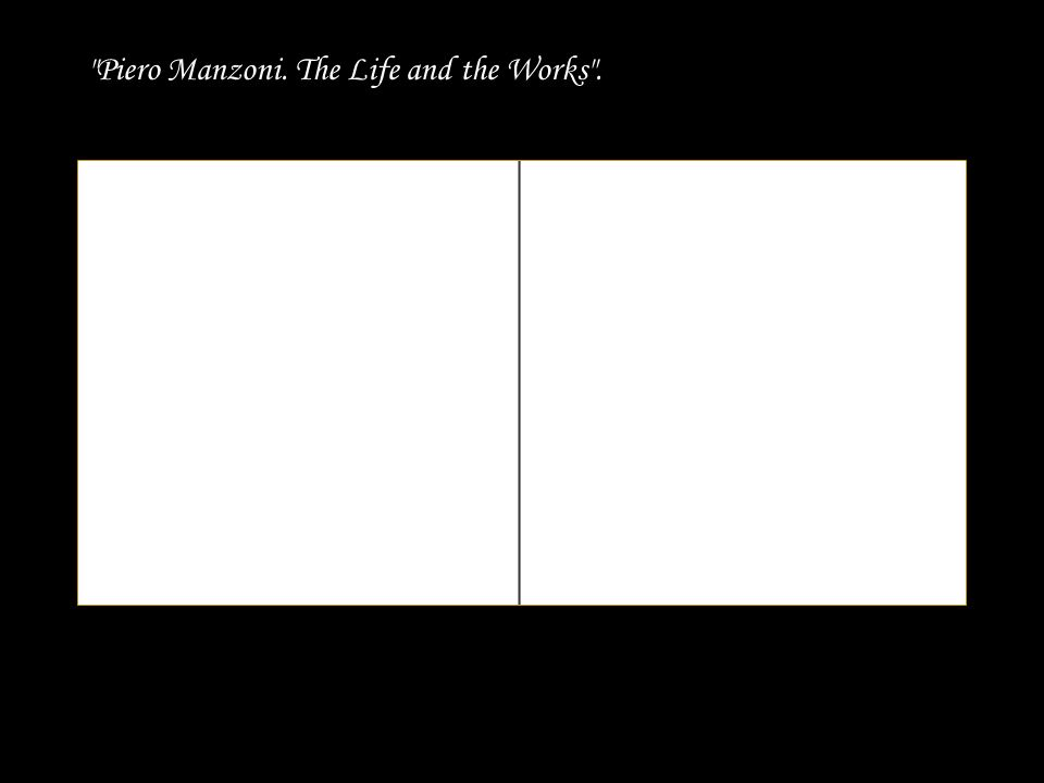 Piero Manzoni. The Life and the Works .