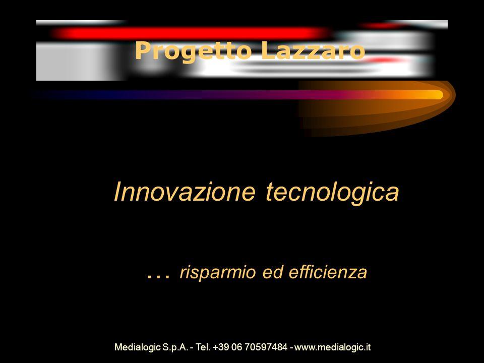 Medialogic S.p.A. - Tel. +39 06 70597484 - www.medialogic.it Innovazione tecnologica … risparmio ed efficienza Progetto Lazzaro