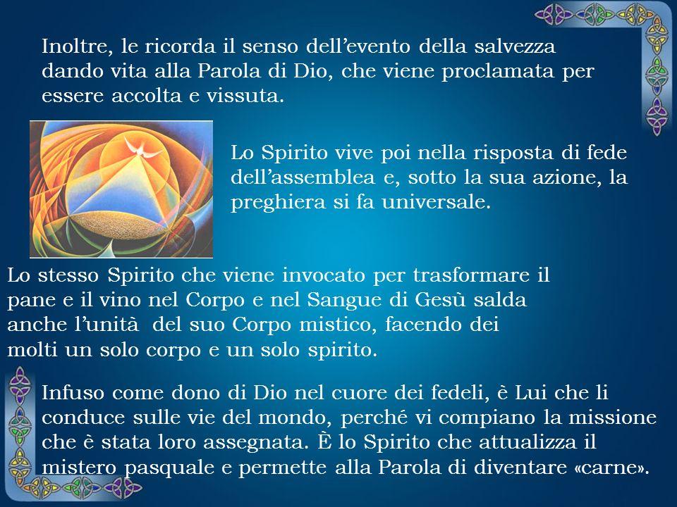 Il ruolo dello Spirito Santo Generata dal soffio potente della Pentecoste, la Chiesa si lascia condurre per mano da Colui che le pone sulle labbra le