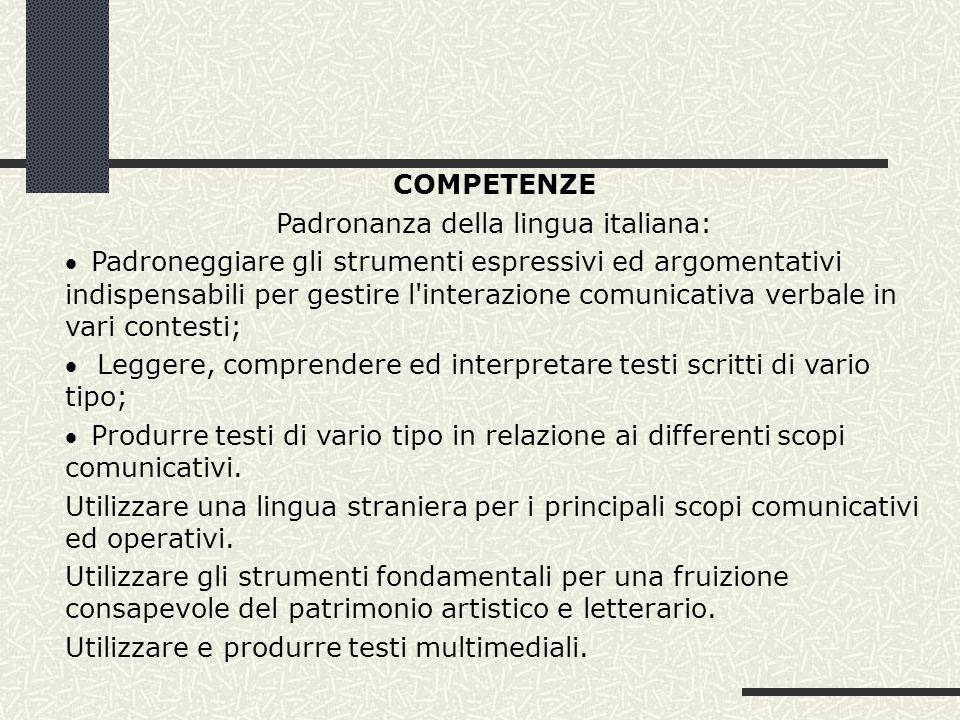 COMPETENZE Padronanza della lingua italiana: Padroneggiare gli strumenti espressivi ed argomentativi indispensabili per gestire l'interazione comunica