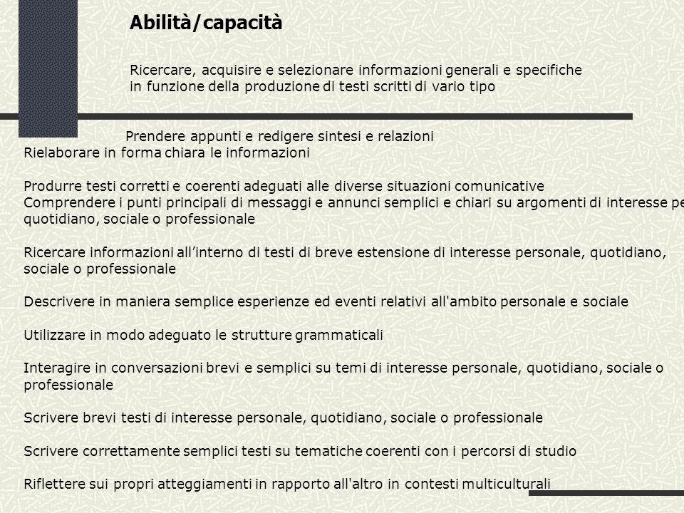Abilità/capacità Ricercare, acquisire e selezionare informazioni generali e specifiche in funzione della produzione di testi scritti di vario tipo Pre
