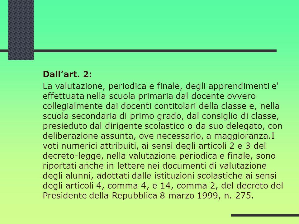 Dallart. 2: La valutazione, periodica e finale, degli apprendimenti e' effettuata nella scuola primaria dal docente ovvero collegialmente dai docenti