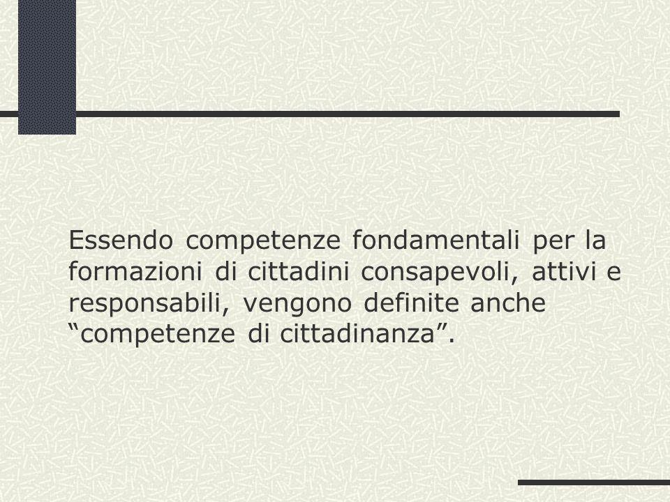 Essendo competenze fondamentali per la formazioni di cittadini consapevoli, attivi e responsabili, vengono definite anche competenze di cittadinanza.