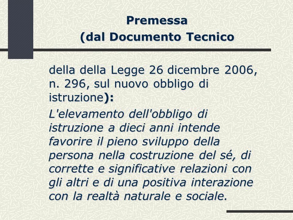 Premessa (dal Documento Tecnico della della Legge 26 dicembre 2006, n. 296, sul nuovo obbligo di istruzione): L'elevamento dell'obbligo di istruzione