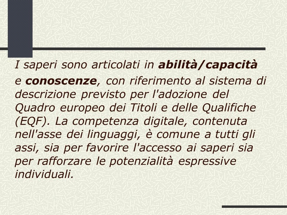 I saperi sono articolati in abilità/capacità e conoscenze, con riferimento al sistema di descrizione previsto per l'adozione del Quadro europeo dei Ti