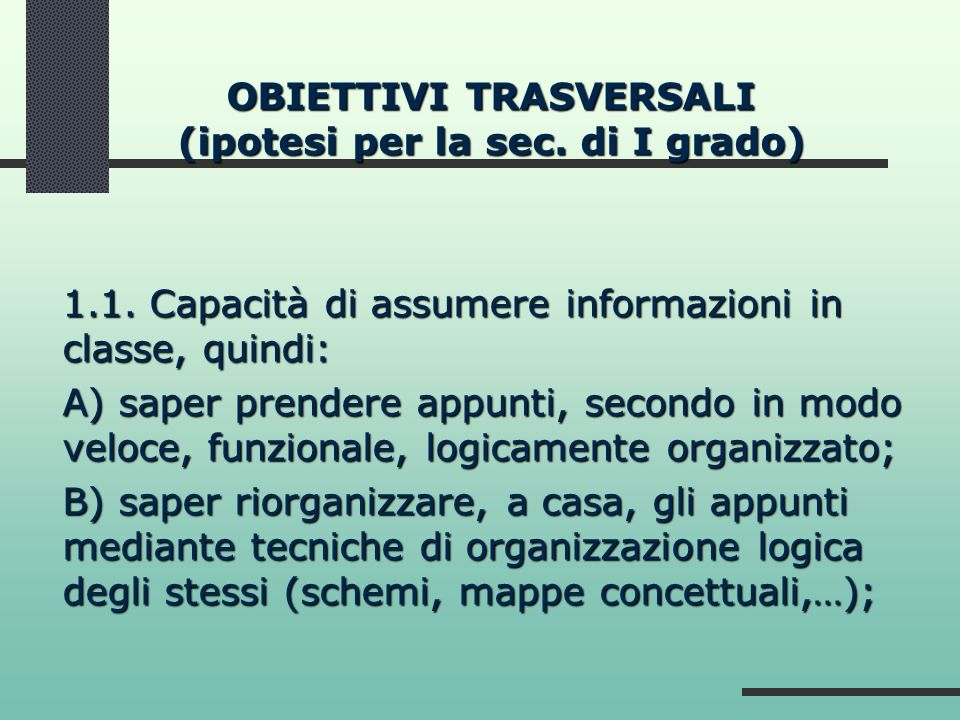 OBIETTIVI TRASVERSALI (ipotesi per la sec. di I grado) 1.1. Capacità di assumere informazioni in classe, quindi: A) saper prendere appunti, secondo in
