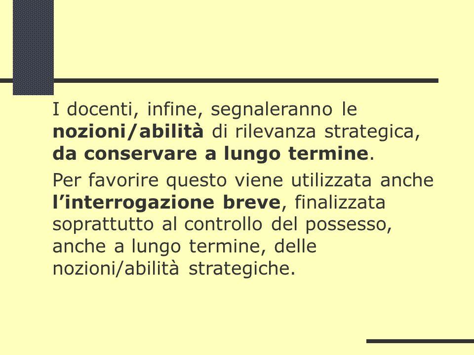 I docenti, infine, segnaleranno le nozioni/abilità di rilevanza strategica, da conservare a lungo termine. Per favorire questo viene utilizzata anche