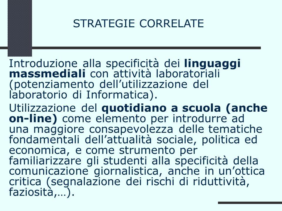 STRATEGIE CORRELATE Introduzione alla specificità dei linguaggi massmediali con attività laboratoriali (potenziamento dellutilizzazione del laboratori