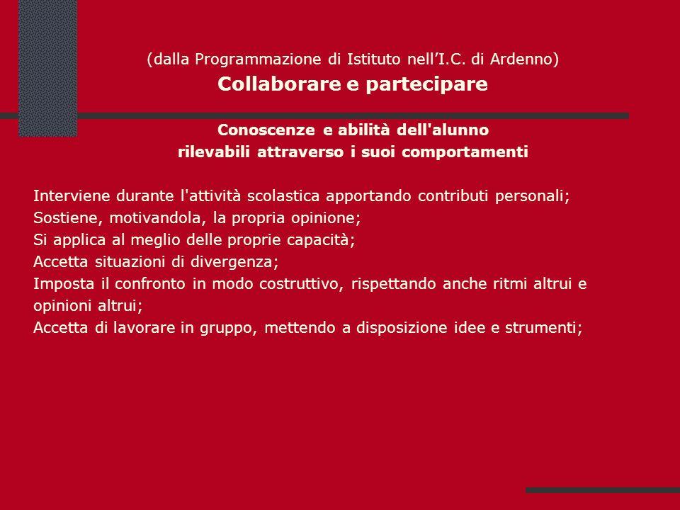 (dalla Programmazione di Istituto nellI.C. di Ardenno) Collaborare e partecipare Conoscenze e abilità dell'alunno rilevabili attraverso i suoi comport