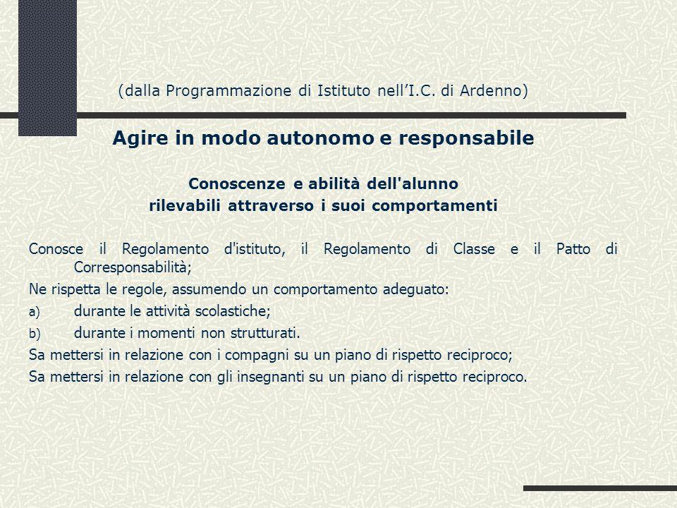 (dalla Programmazione di Istituto nellI.C. di Ardenno) Agire in modo autonomo e responsabile Conoscenze e abilità dell'alunno rilevabili attraverso i