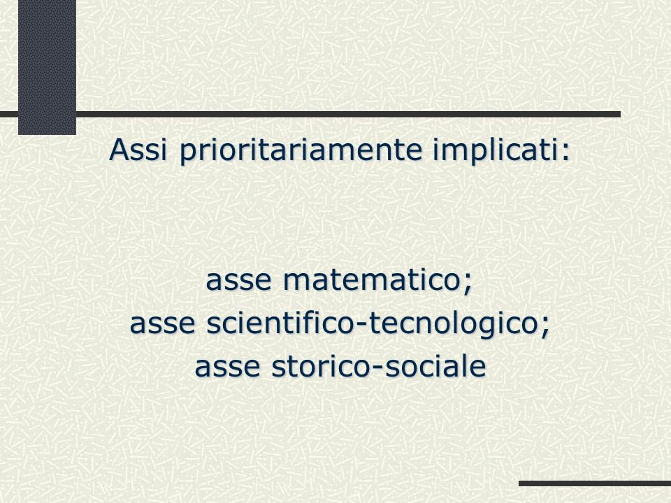 Assi prioritariamente implicati: asse matematico; asse scientifico-tecnologico; asse storico-sociale