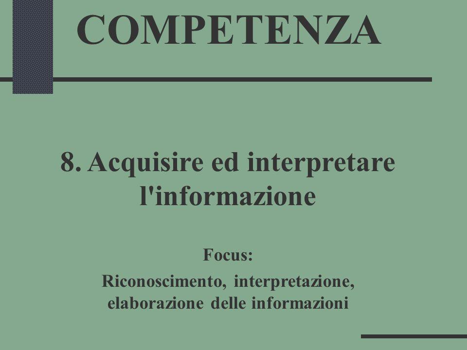 COMPETENZA 8. Acquisire ed interpretare l'informazione Focus: Riconoscimento, interpretazione, elaborazione delle informazioni