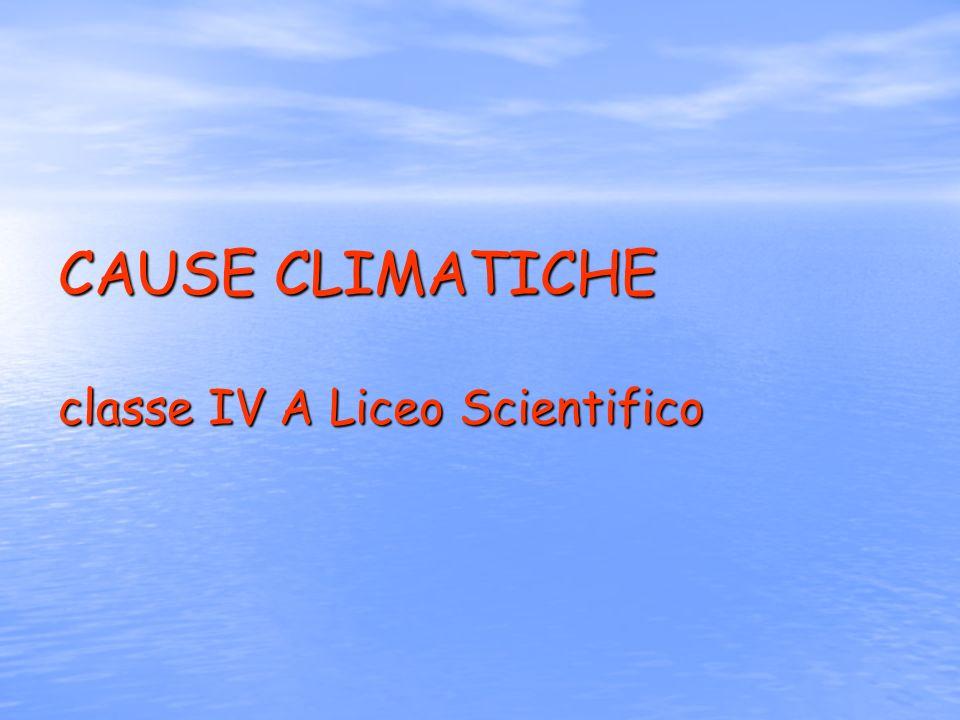 CAUSE CLIMATICHE classe IV A Liceo Scientifico