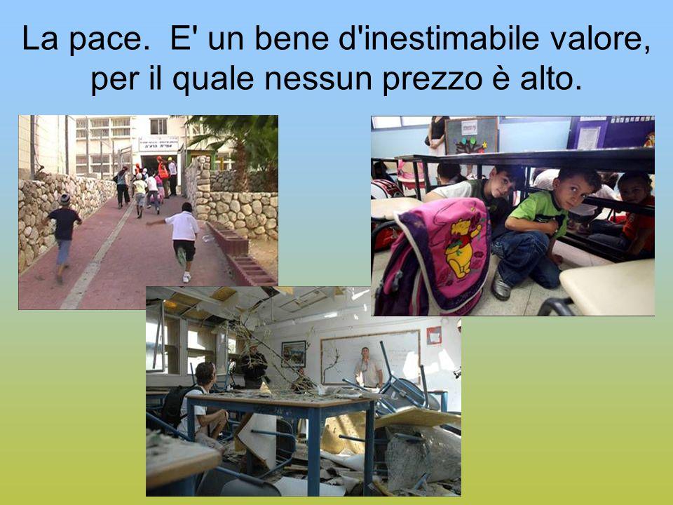 La pace. E' un bene d'inestimabile valore, per il quale nessun prezzo è alto.