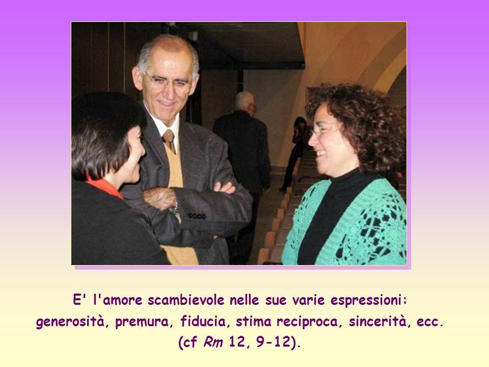 E l amore scambievole nelle sue varie espressioni: generosità, premura, fiducia, stima reciproca, sincerità, ecc.
