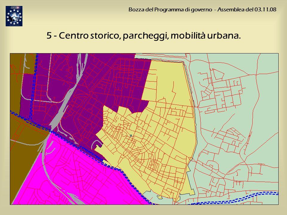 5 - Centro storico, parcheggi, mobilità urbana. Bozza del Programma di governo - Assemblea del 03.11.08