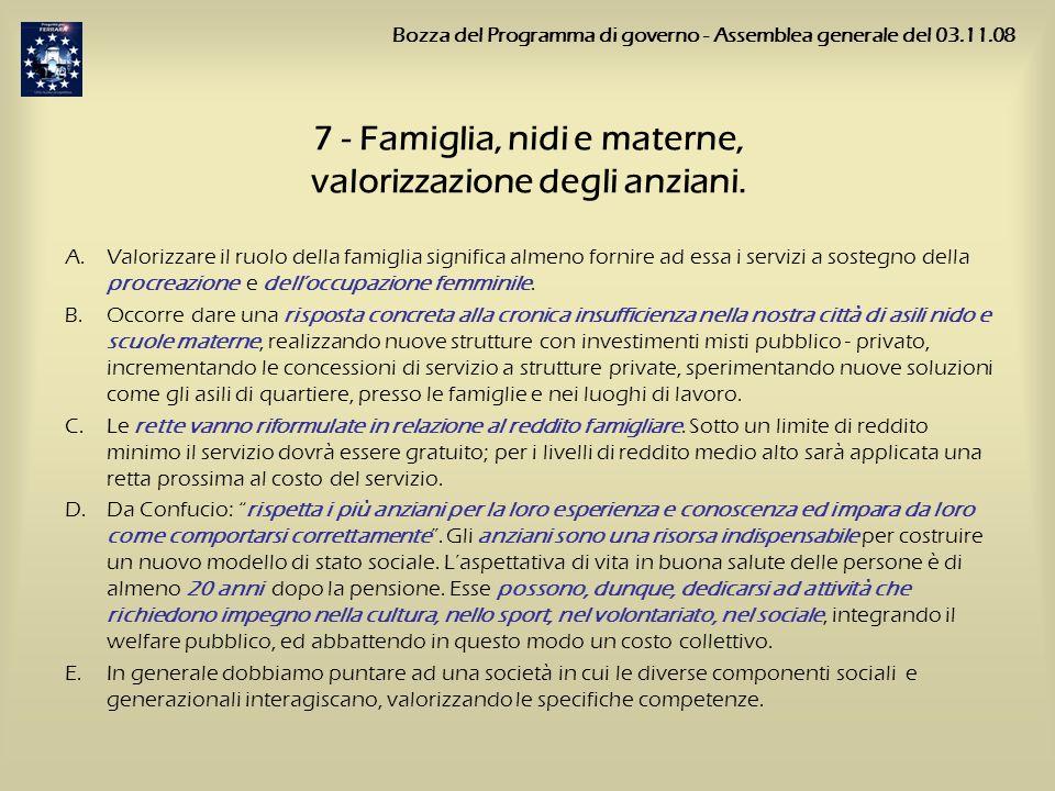 7 - Famiglia, nidi e materne, valorizzazione degli anziani. A.Valorizzare il ruolo della famiglia significa almeno fornire ad essa i servizi a sostegn