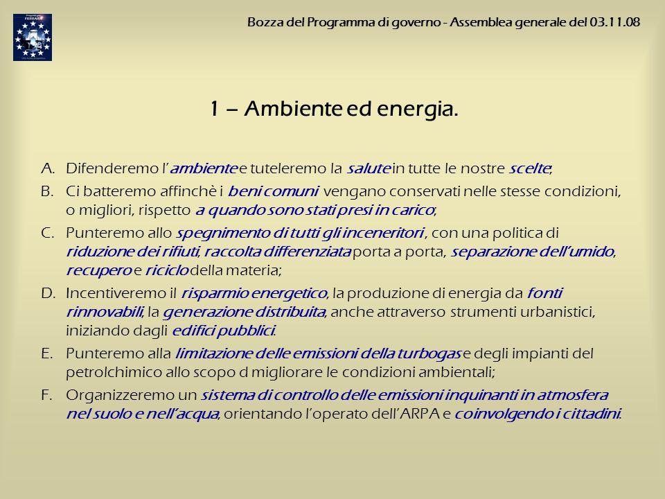 1 – Ambiente ed energia. A.Difenderemo lambiente e tuteleremo la salute in tutte le nostre scelte; B.Ci batteremo affinchè i beni comuni vengano conse