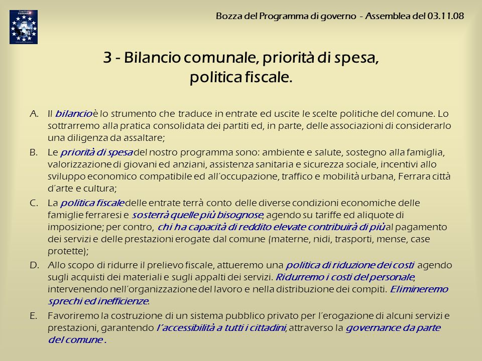 3 - Bilancio comunale, priorità di spesa, politica fiscale. A.Il bilancio è lo strumento che traduce in entrate ed uscite le scelte politiche del comu