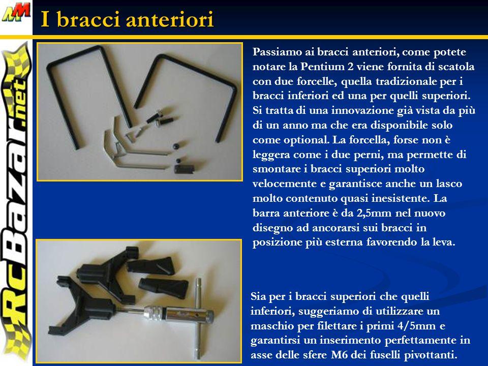 I bracci anteriori Passiamo ai bracci anteriori, come potete notare la Pentium 2 viene fornita di scatola con due forcelle, quella tradizionale per i bracci inferiori ed una per quelli superiori.