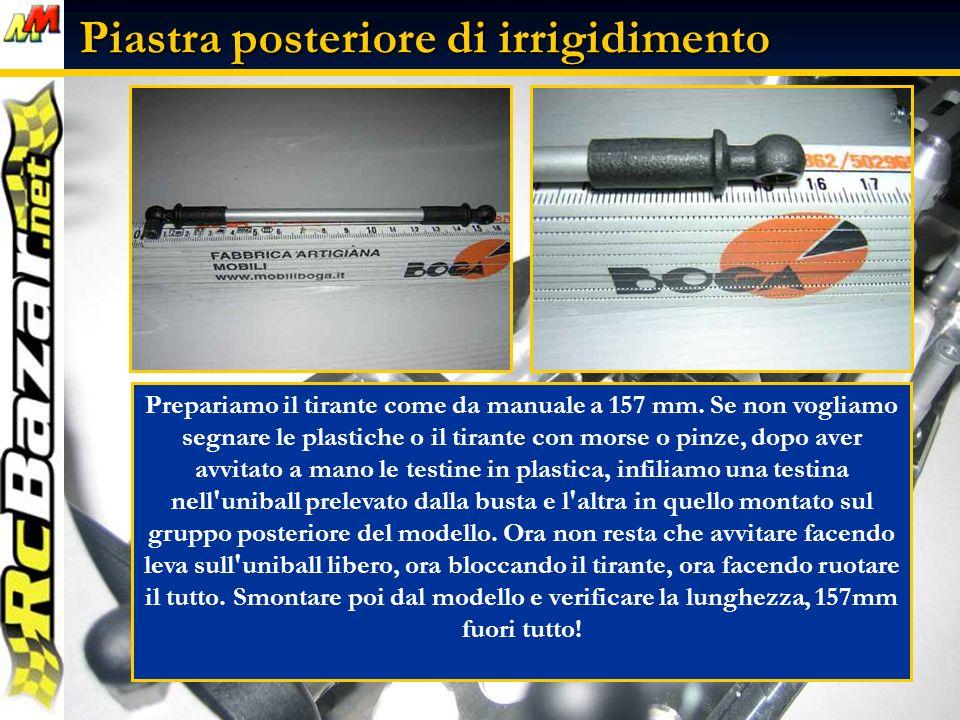 Piastra posteriore di irrigidimento Prepariamo il tirante come da manuale a 157 mm.