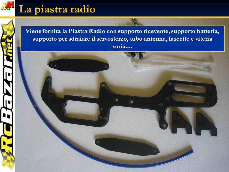 La piastra radio Viene fornita la Piastra Radio con supporto ricevente, supporto batteria, supporto per sdraiare il servosterzo, tubo antenna, fascette e viteria varia....