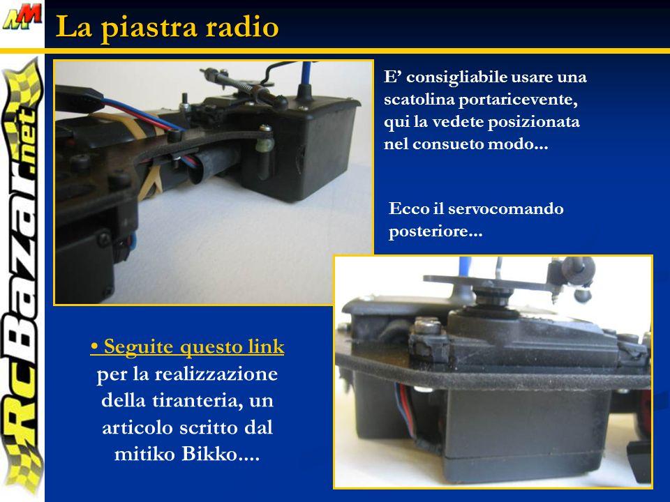 La piastra radio E consigliabile usare una scatolina portaricevente, qui la vedete posizionata nel consueto modo...