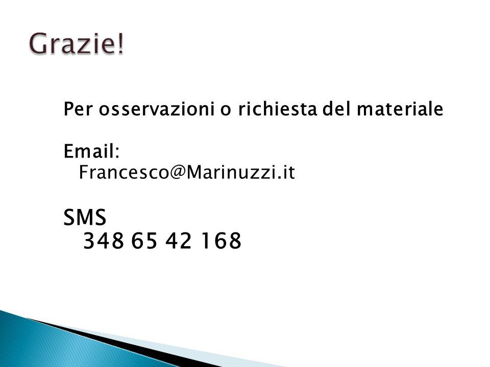 Per osservazioni o richiesta del materiale Email: Francesco@Marinuzzi.it SMS 348 65 42 168