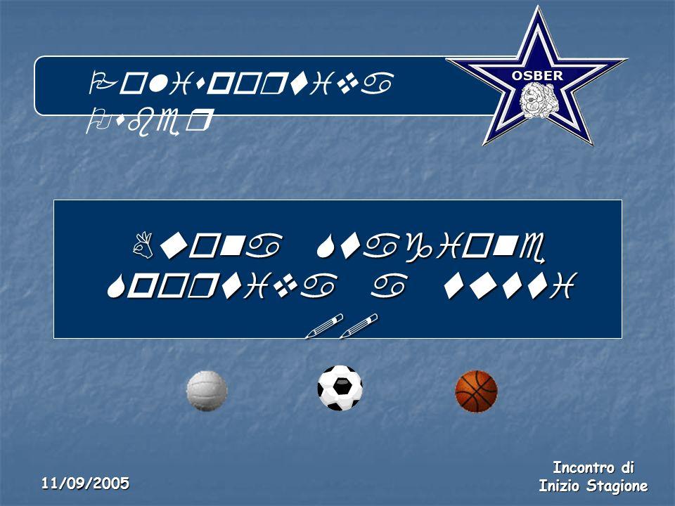 Polisportiva Osber Incontro di Inizio Stagione 11/09/2005 Buona Stagione Sportiva a tutti !!