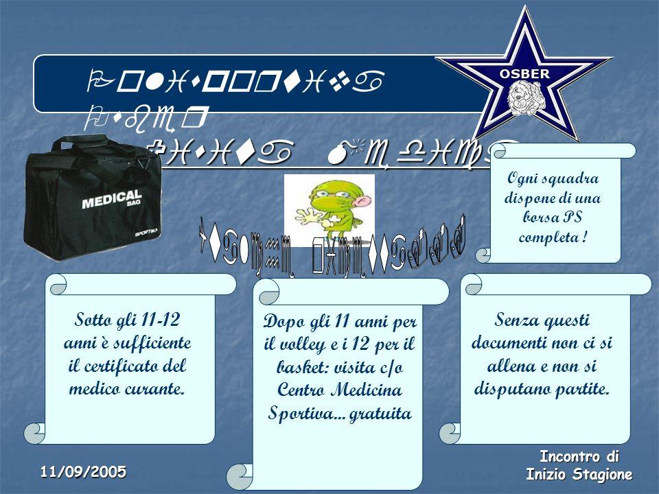 Polisportiva Osber Incontro di Inizio Stagione 11/09/2005 Visita Medica Sotto gli 11-12 anni è sufficiente il certificato del medico curante.