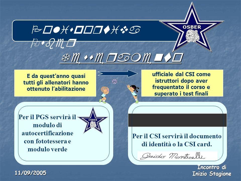 Polisportiva Osber Incontro di Inizio Stagione 11/09/2005 Tesseramento Per il PGS servirà il modulo di autocertificazione con fototessera e modulo verde Per il CSI servirà il documento di identità o la CSI card.