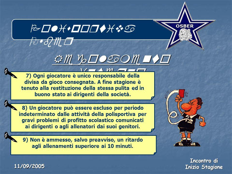 Polisportiva Osber Incontro di Inizio Stagione 11/09/2005 Regolamento interno 7) Ogni giocatore è unico responsabile della divisa da gioco consegnata.