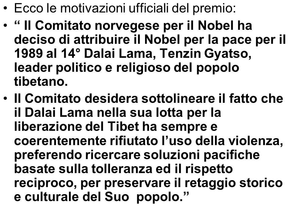 Ecco le motivazioni ufficiali del premio: Il Comitato norvegese per il Nobel ha deciso di attribuire il Nobel per la pace per il 1989 al 14° Dalai Lam