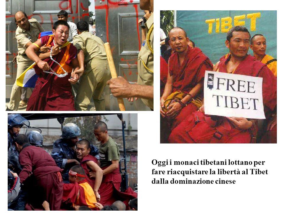 Oggi i monaci tibetani lottano per fare riacquistare la libertà al Tibet dalla dominazione cinese