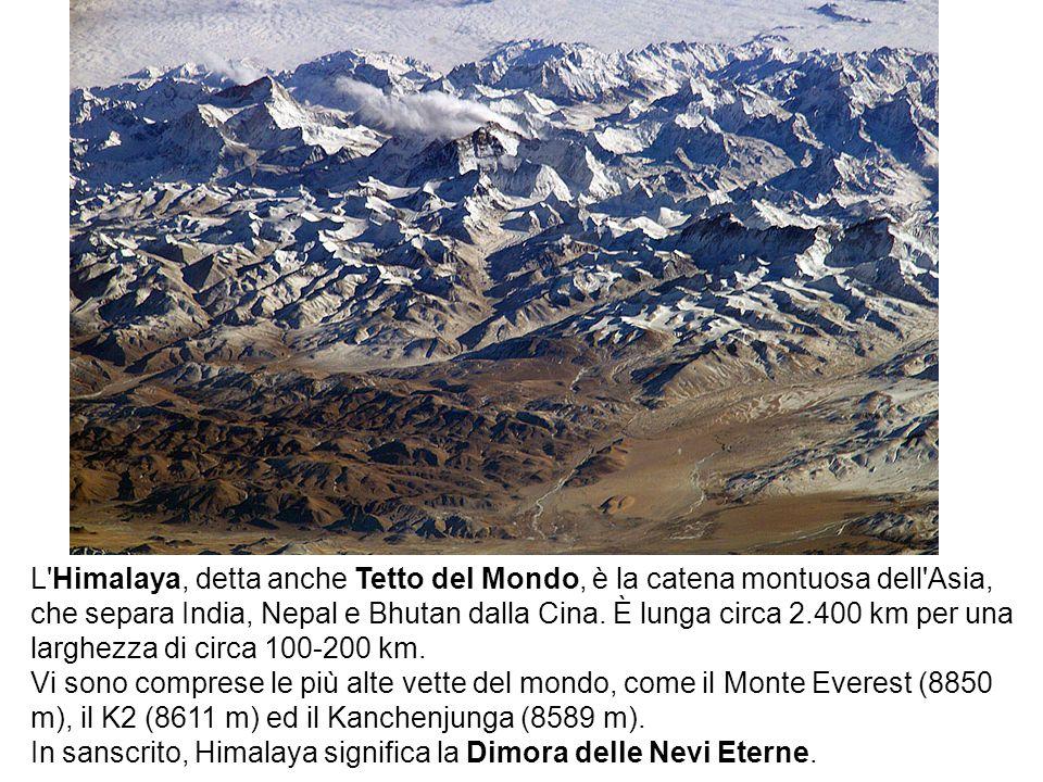L'Himalaya, detta anche Tetto del Mondo, è la catena montuosa dell'Asia, che separa India, Nepal e Bhutan dalla Cina. È lunga circa 2.400 km per una l