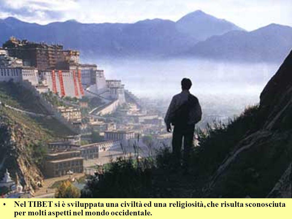 Nel TIBET si è sviluppata una civiltà ed una religiosità, che risulta sconosciuta per molti aspetti nel mondo occidentale.