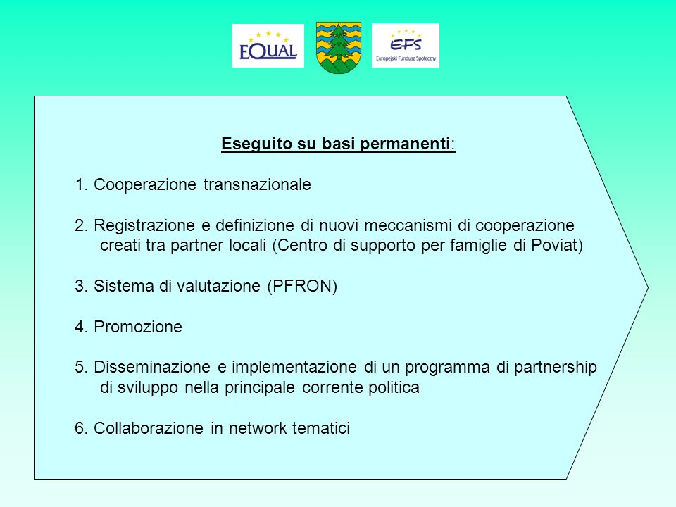 Eseguito su basi permanenti: 1. Cooperazione transnazionale 2.