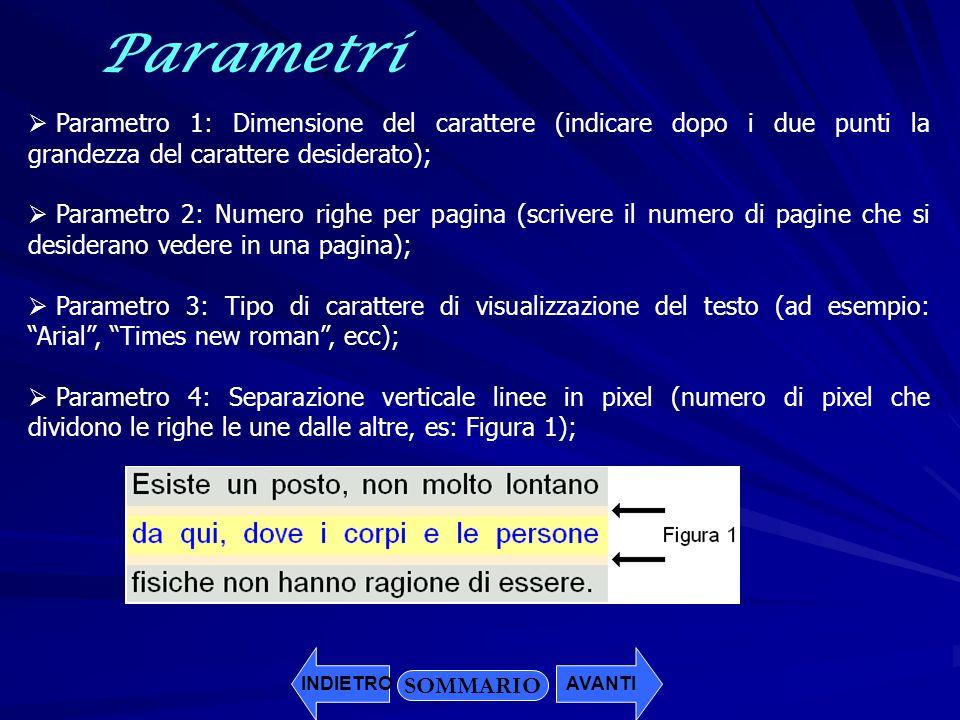 Parametri Parametro 1: Dimensione del carattere (indicare dopo i due punti la grandezza del carattere desiderato); Parametro 2: Numero righe per pagin