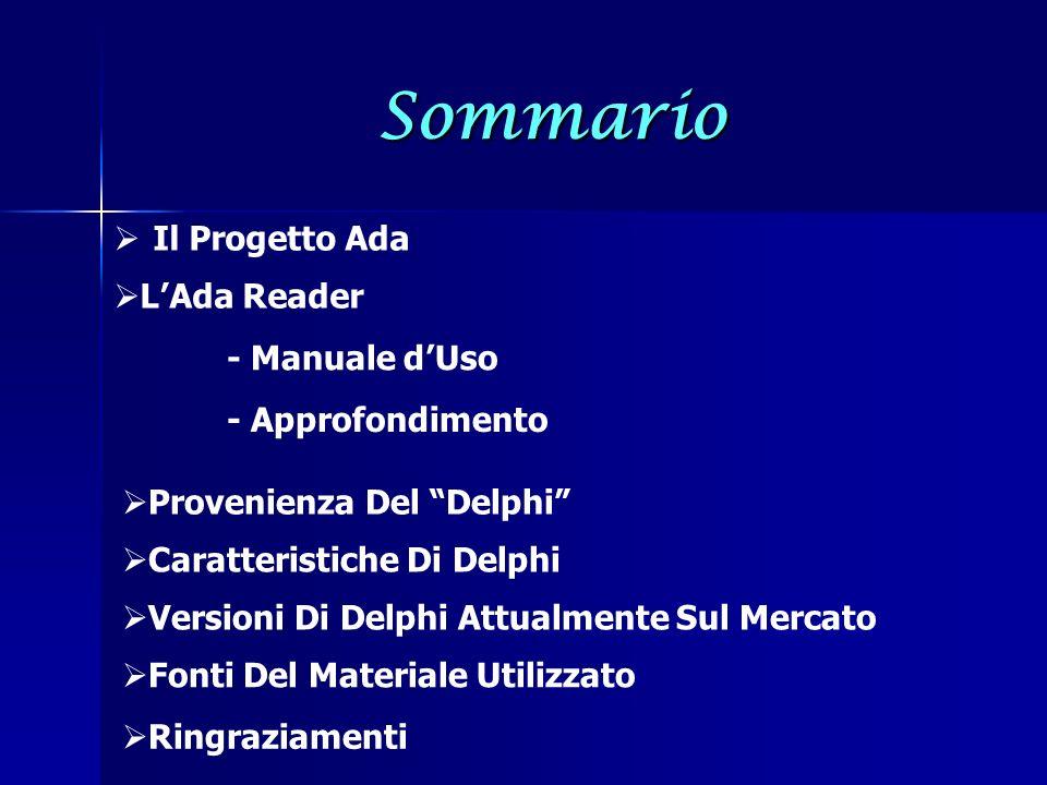 Sommario Il Progetto Ada LAda Reader - Manuale dUso Provenienza Del Delphi Ringraziamenti Versioni Di Delphi Attualmente Sul Mercato Fonti Del Materia