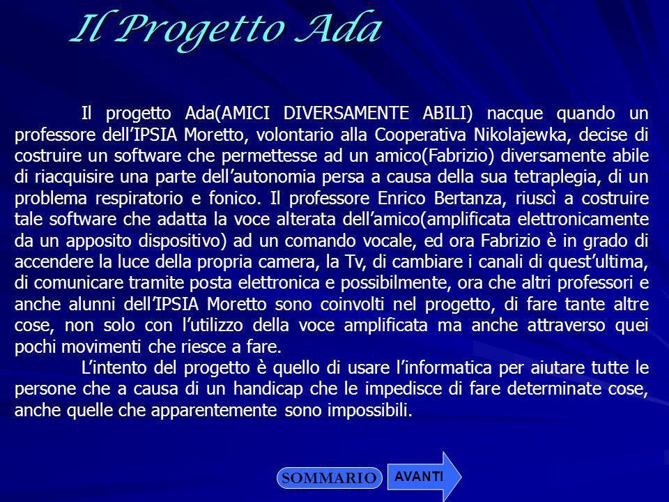 SOMMARIOIl Progetto Ada Il progetto Ada(AMICI DIVERSAMENTE ABILI) nacque quando un professore dellIPSIA Moretto, volontario alla Cooperativa Nikolajew