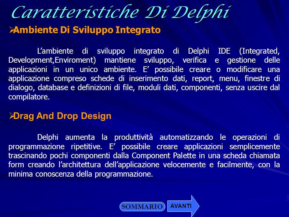Caratteristiche Di Delphi Ambiente Di Sviluppo Integrato Lambiente di sviluppo integrato di Delphi IDE (Integrated, Development,Enviroment) mantiene s