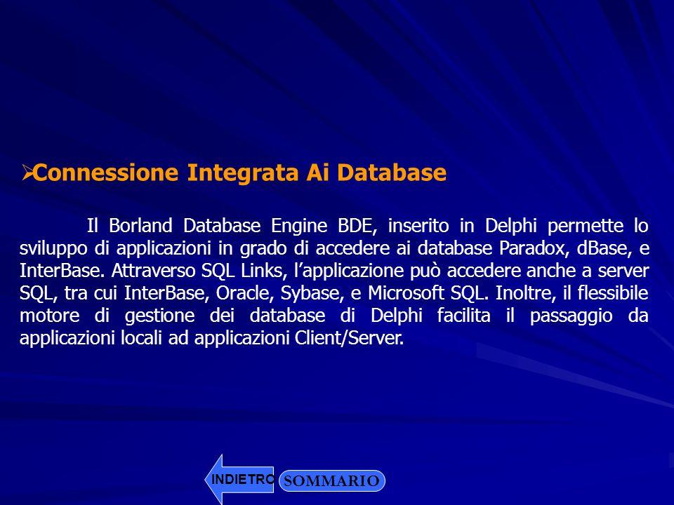 Connessione Integrata Ai Database Il Borland Database Engine BDE, inserito in Delphi permette lo sviluppo di applicazioni in grado di accedere ai data