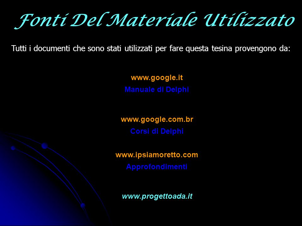 Fonti Del Materiale Utilizzato Tutti i documenti che sono stati utilizzati per fare questa tesina provengono da: www.google.it www.google.com.br www.i