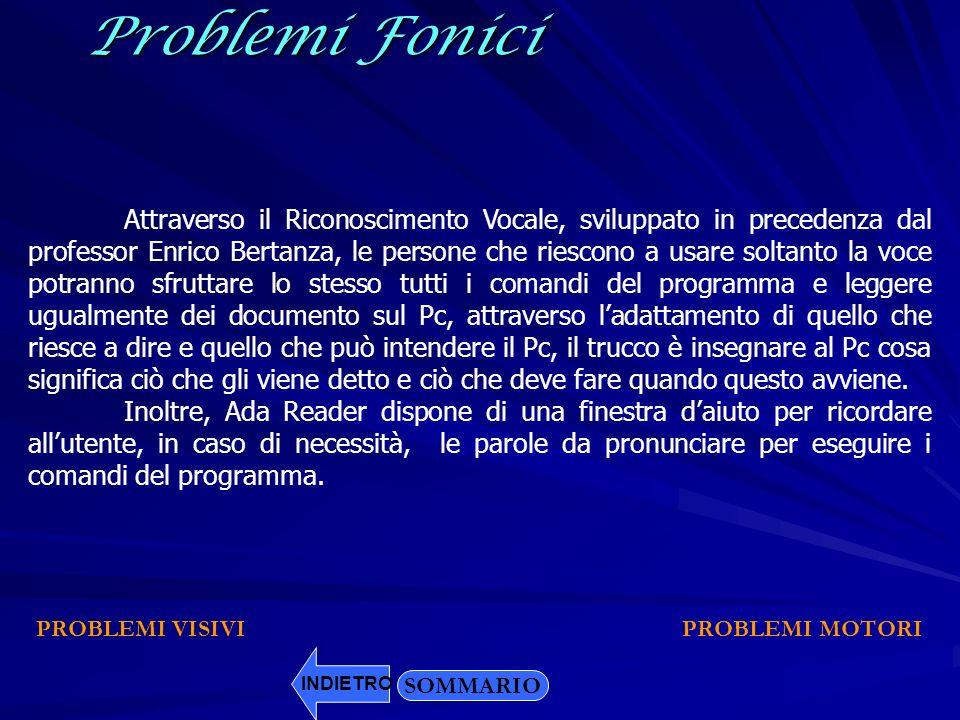 Problemi Fonici INDIETRO Attraverso il Riconoscimento Vocale, sviluppato in precedenza dal professor Enrico Bertanza, le persone che riescono a usare
