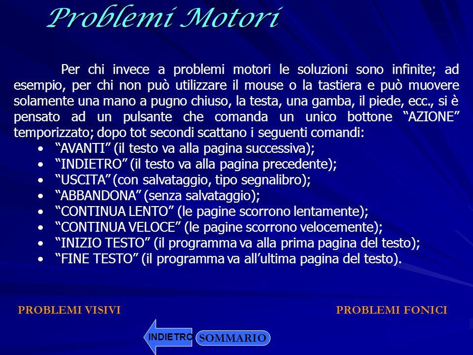 Problemi Motori SOMMARIO Per chi invece a problemi motori le soluzioni sono infinite; ad esempio, per chi non può utilizzare il mouse o la tastiera e